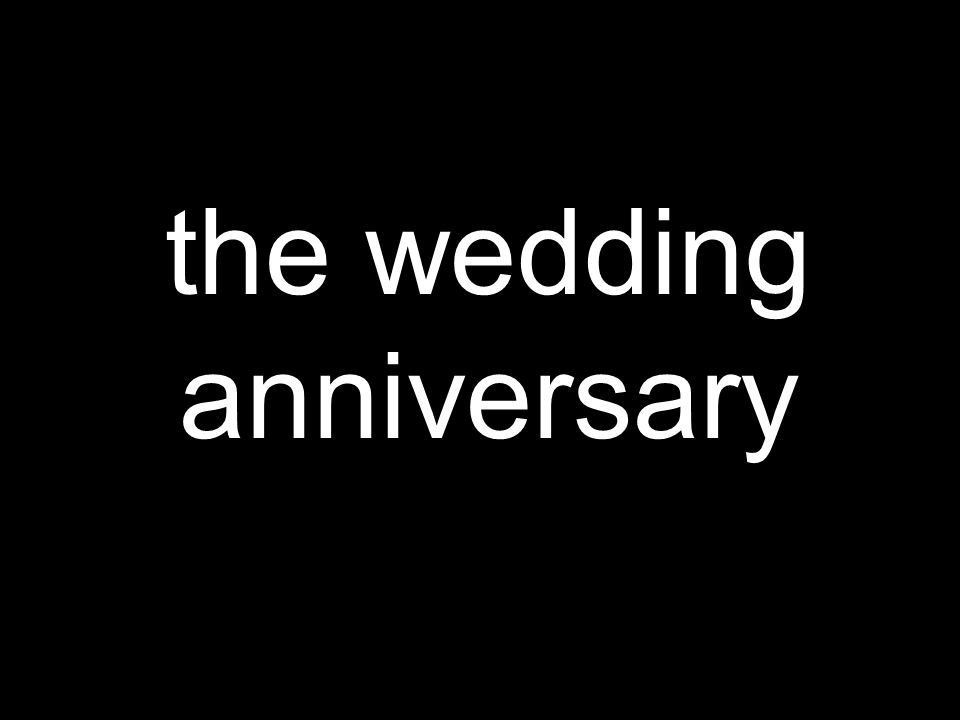 the wedding anniversary