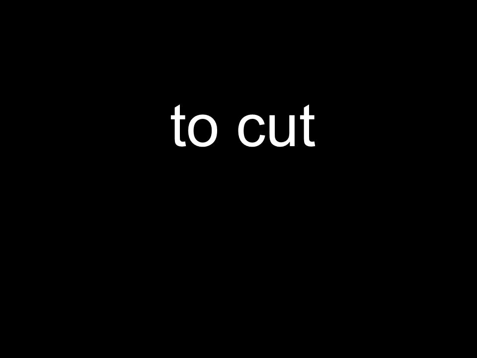 to cut