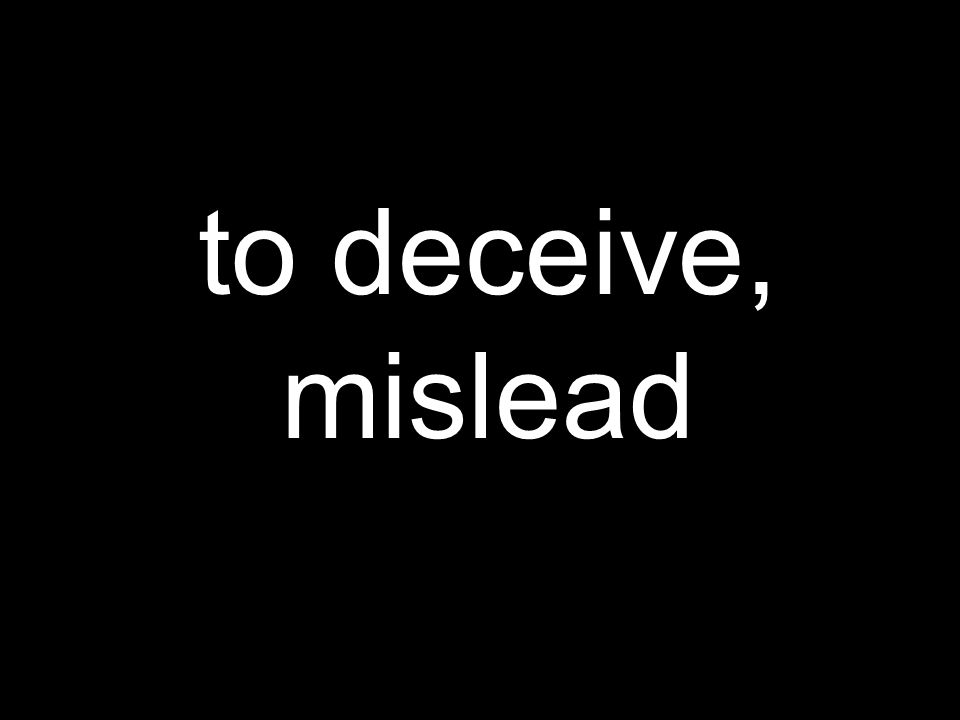 to deceive, mislead