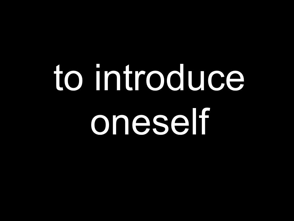 to introduce oneself