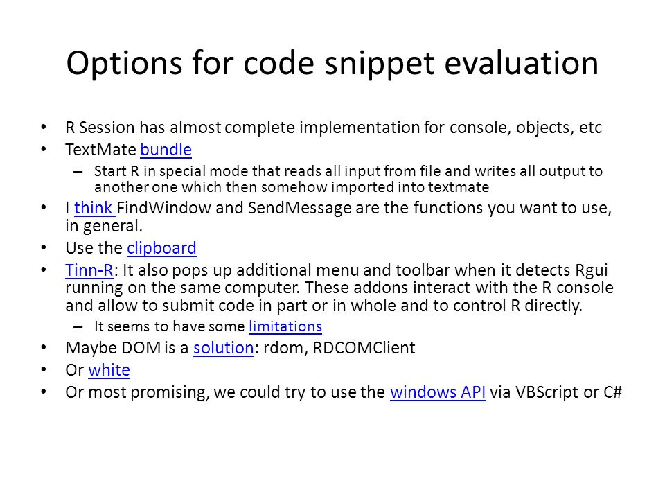 Options for code snippet evaluation R Session has almost complete implementation for console, objects, etc TextMate bundlebundle – Start R in special