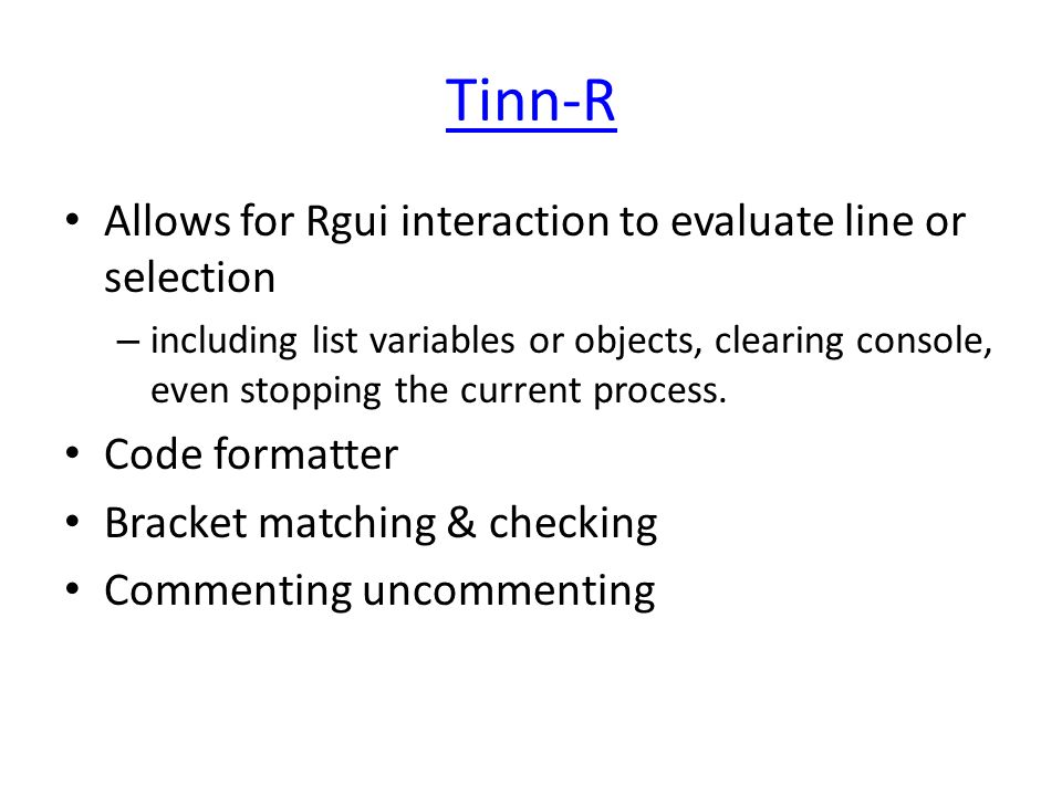 Tinn-R Allows for Rgui interaction to evaluate line or selection – including list variables or objects, clearing console, even stopping the current pr