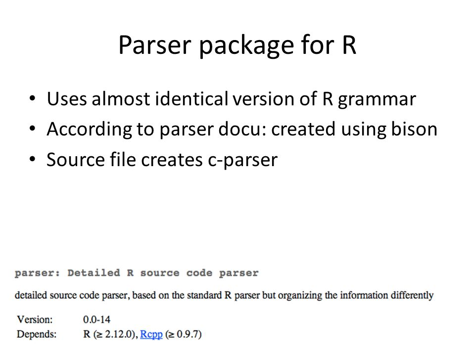 Parser package for R Uses almost identical version of R grammar According to parser docu: created using bison Source file creates c-parser