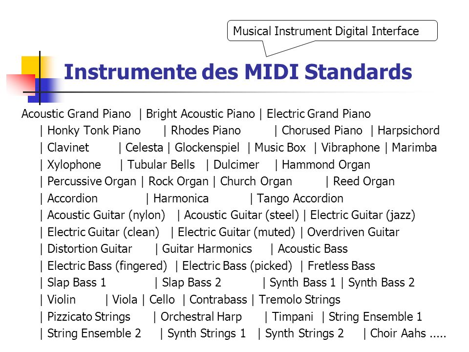 Instrumente des MIDI Standards Acoustic Grand Piano | Bright Acoustic Piano | Electric Grand Piano | Honky Tonk Piano | Rhodes Piano | Chorused Piano