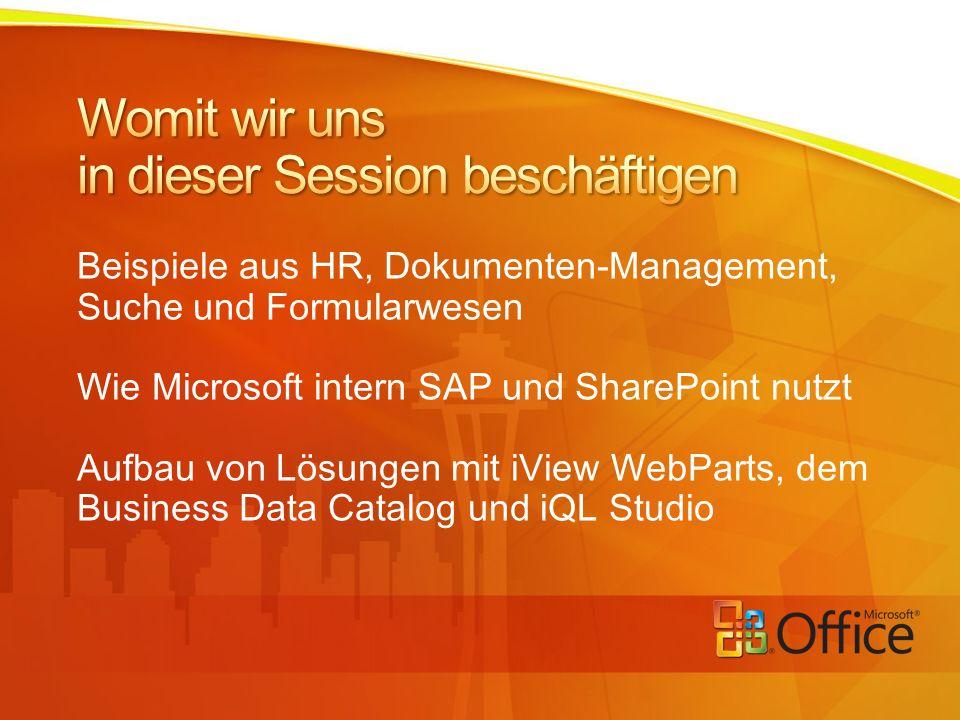 Beispiele aus HR, Dokumenten-Management, Suche und Formularwesen Wie Microsoft intern SAP und SharePoint nutzt Aufbau von Lösungen mit iView WebParts, dem Business Data Catalog und iQL Studio