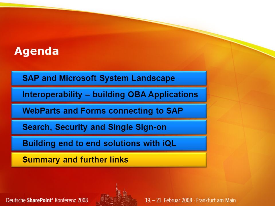 Interoperability – building OBA Applications WebParts and Forms connecting to SAP Building end to end solutions with iQL Summary and further links SAP and Microsoft System Landscape Agenda Search, Security and Single Sign-on