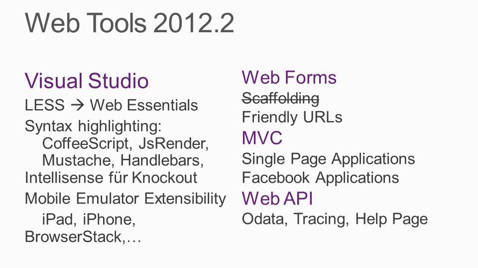 Web Tools 2012.2 Visual Studio LESS Web Essentials Syntax highlighting: CoffeeScript, JsRender, Mustache, Handlebars, Intellisense für Knockout Mobile