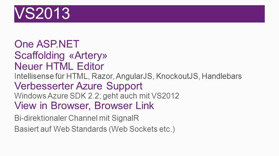 VS2013 One ASP.NET Scaffolding «Artery» Neuer HTML Editor Intellisense für HTML, Razor, AngularJS, KnockoutJS, Handlebars Verbesserter Azure Support W
