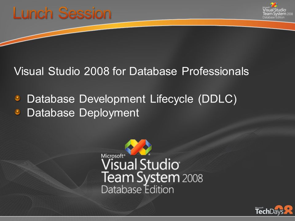 Visual Studio 2008 for Database Professionals Database Development Lifecycle (DDLC) Database Deployment