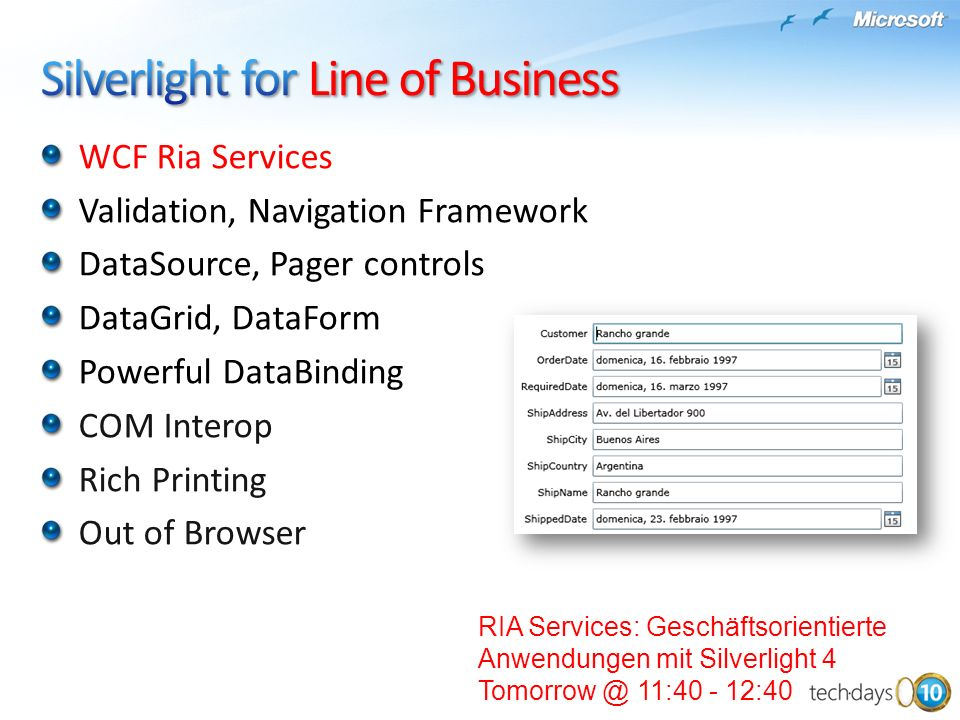 WCF Ria Services Validation, Navigation Framework DataSource, Pager controls DataGrid, DataForm Powerful DataBinding COM Interop Rich Printing Out of