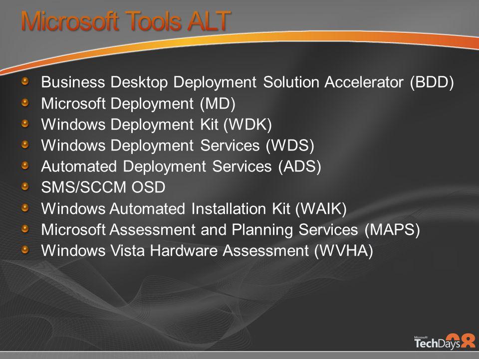 Business Desktop Deployment Solution Accelerator (BDD) Microsoft Deployment (MD) Windows Deployment Kit (WDK) Windows Deployment Services (WDS) Automa