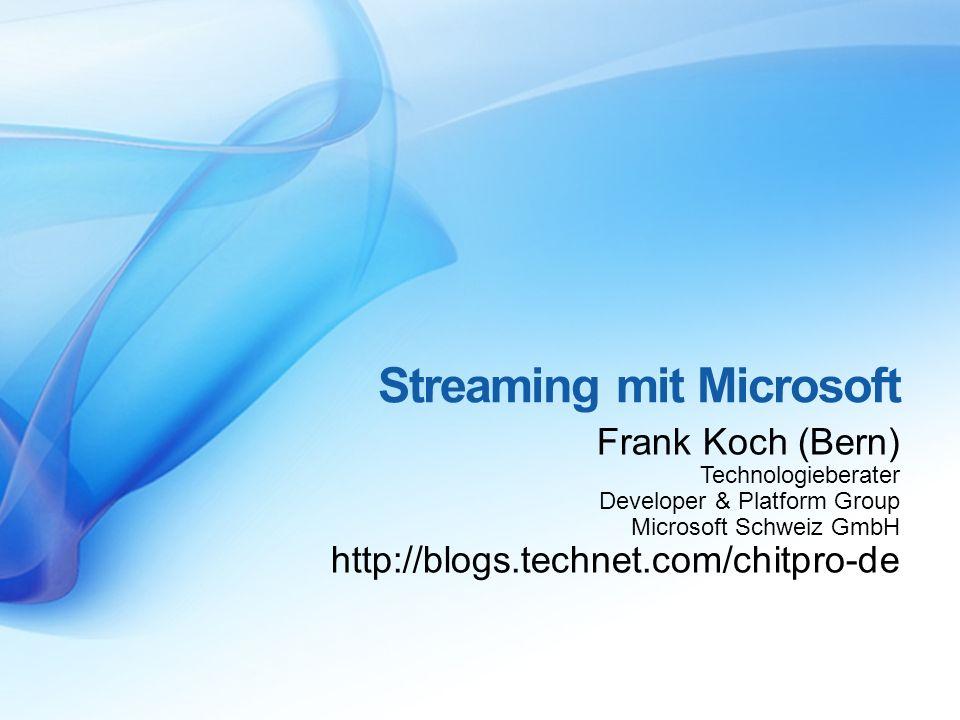 Streaming mit Microsoft Frank Koch (Bern) Technologieberater Developer & Platform Group Microsoft Schweiz GmbH http://blogs.technet.com/chitpro-de