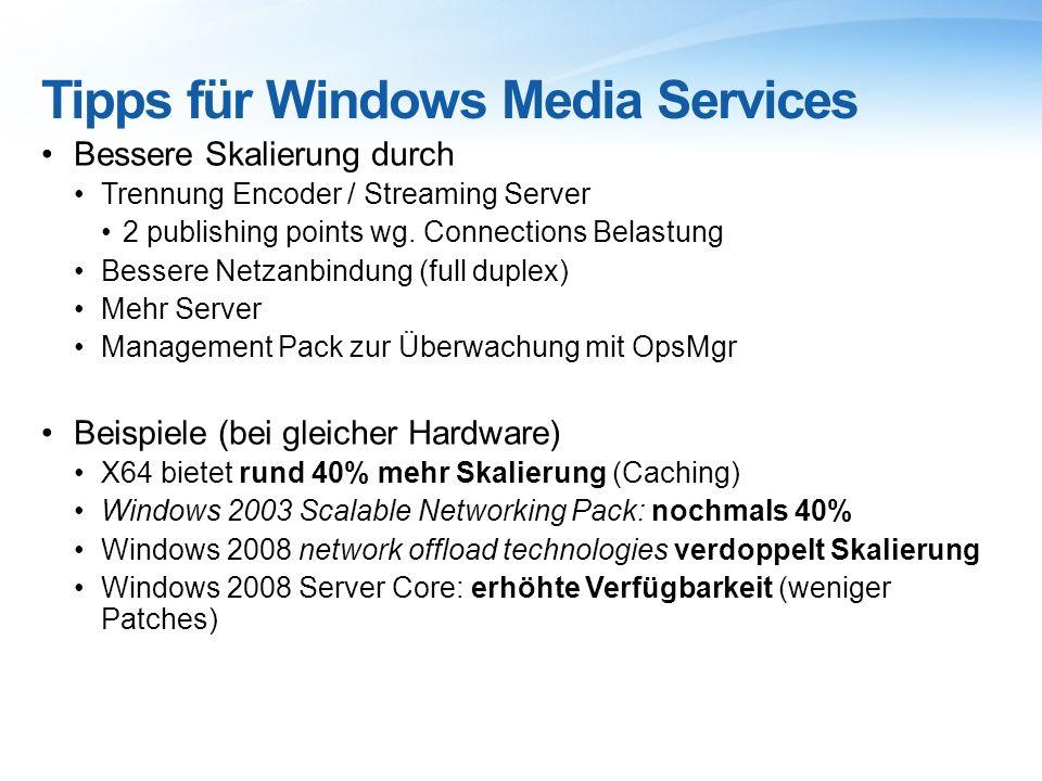 Tipps für Windows Media Services Bessere Skalierung durch Trennung Encoder / Streaming Server 2 publishing points wg.