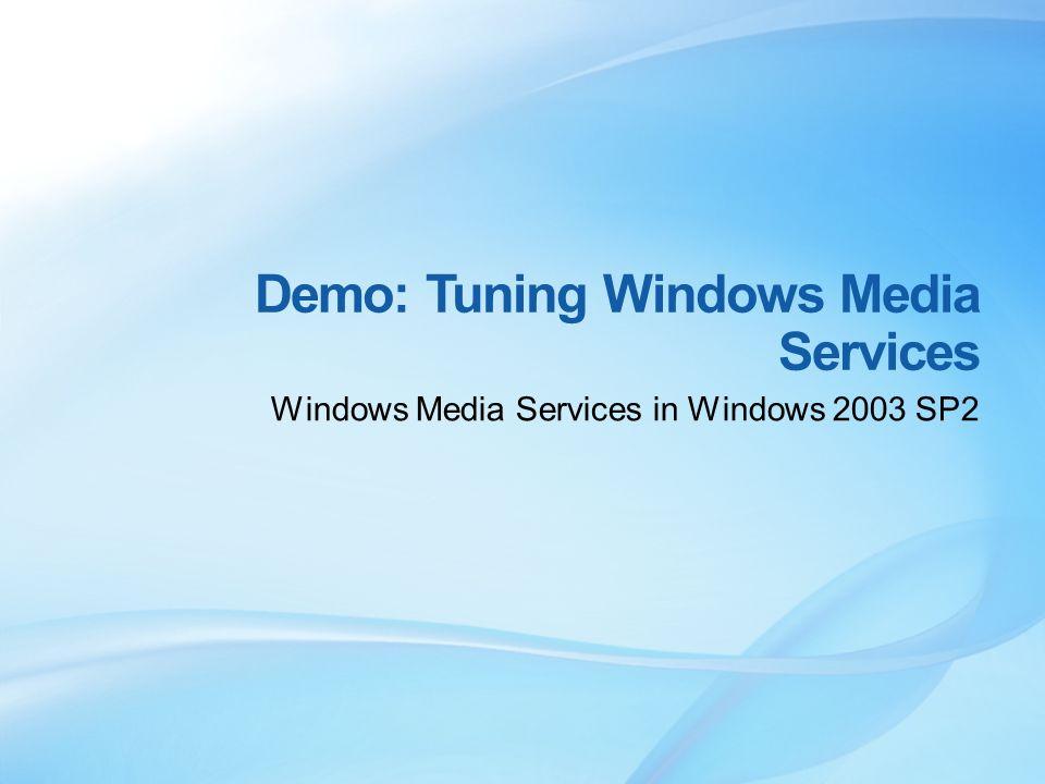 Demo: Tuning Windows Media Services Windows Media Services in Windows 2003 SP2