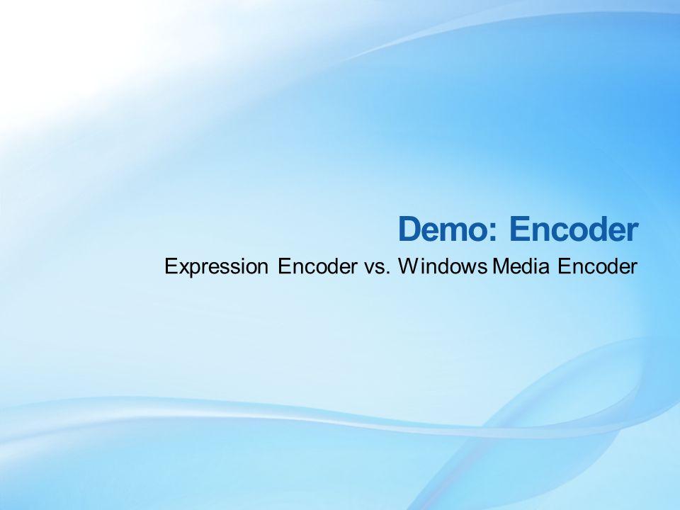 Demo: Encoder Expression Encoder vs. Windows Media Encoder