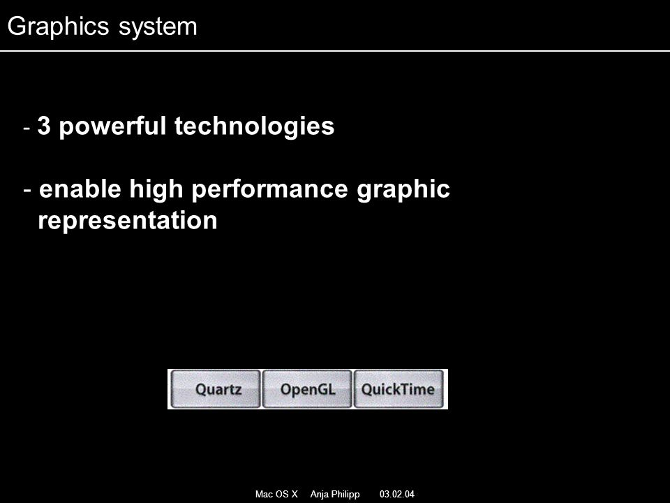 Mac OS X Anja Philipp 03.02.04 - 3 powerful technologies - enable high performance graphic representation Graphics system