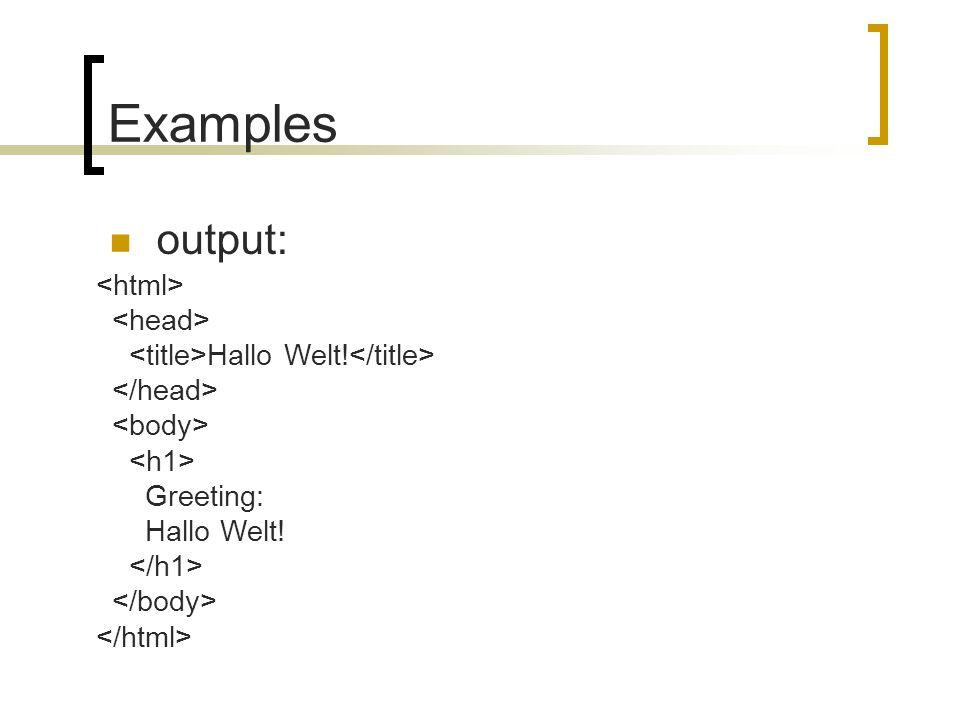 Examples output: Hallo Welt! Greeting: Hallo Welt!
