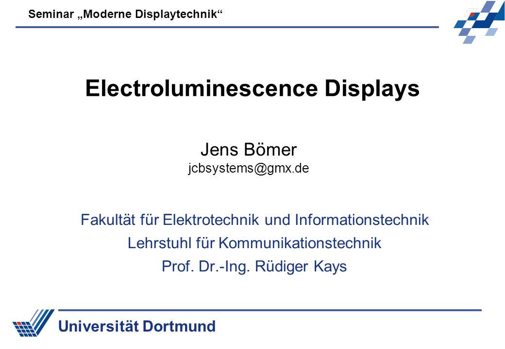 Universität Dortmund Seminar Moderne Displaytechnik Electroluminescence Displays Fakultät für Elektrotechnik und Informationstechnik Lehrstuhl für Kom