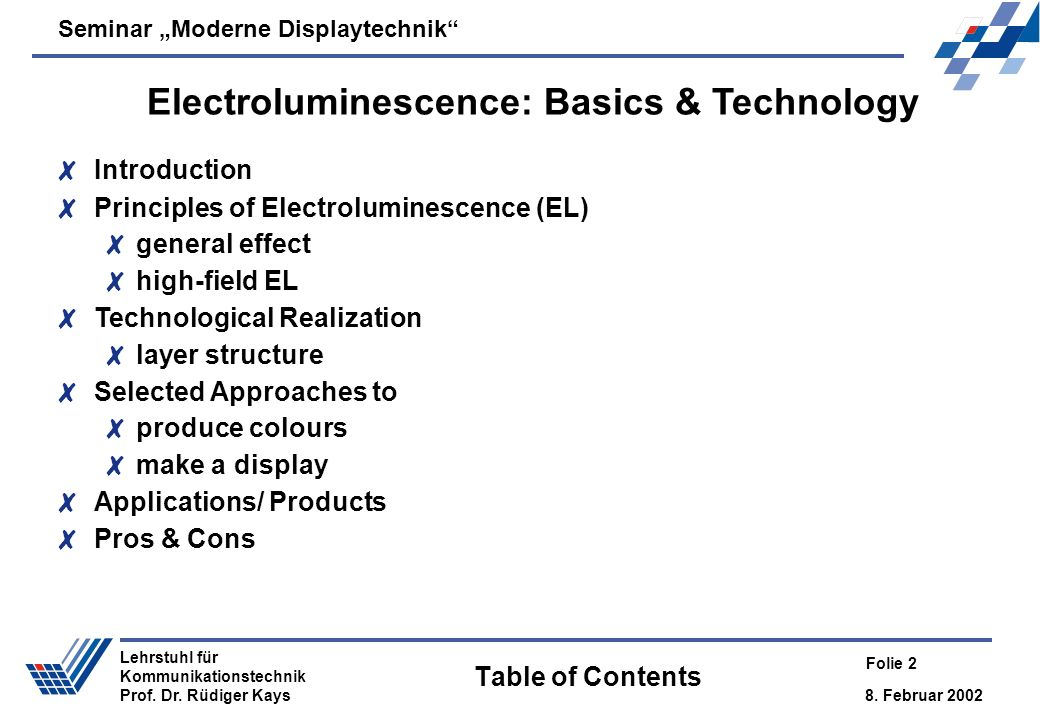 Seminar Moderne Displaytechnik 8. Februar 2002 Folie 2 Lehrstuhl für Kommunikationstechnik Prof. Dr. Rüdiger Kays Table of Contents 8Introduction 8Pri