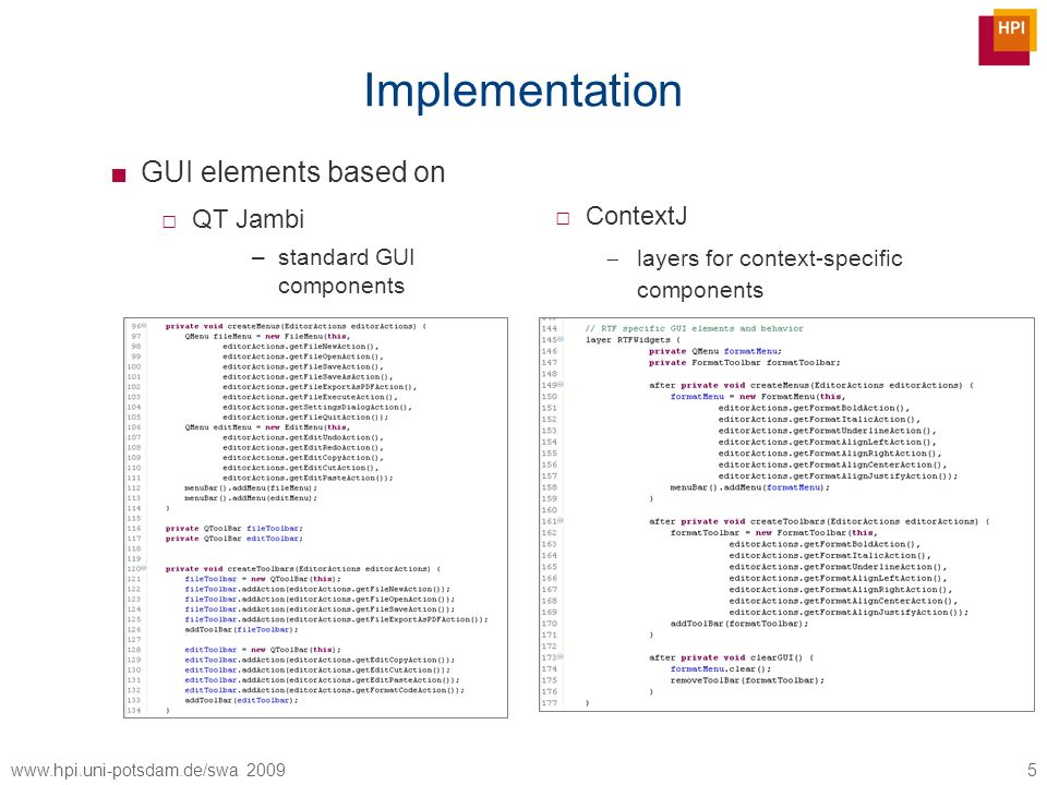 www.hpi.uni-potsdam.de/swa 2009 Implementation GUI elements based on QT Jambi –standard GUI components ContextJ layers for context-specific components 5