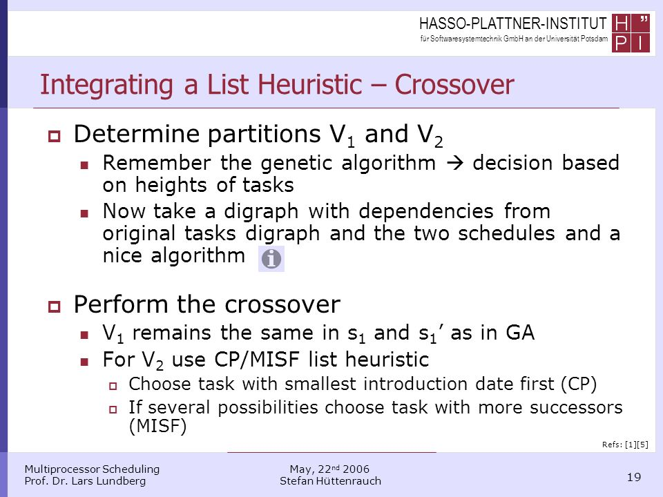 HASSO-PLATTNER-INSTITUT für Softwaresystemtechnik GmbH an der Universität Potsdam Multiprocessor Scheduling Prof. Dr. Lars Lundberg 19 May, 22 nd 2006