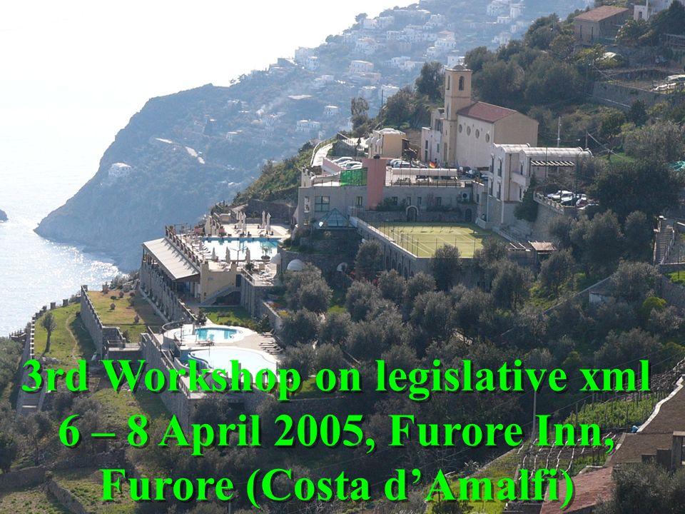 3rd Workshop on legislative xml 6 – 8 April 2005, Furore Inn, Furore (Costa dAmalfi) 3rd Workshop on legislative xml 6 – 8 April 2005, Furore Inn, Fur