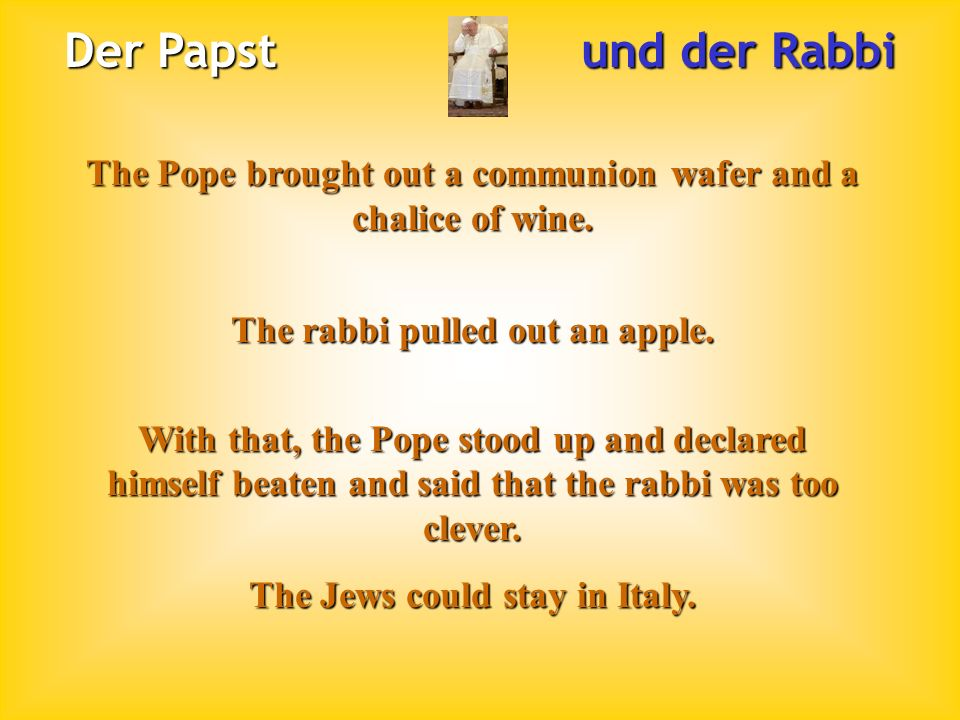 Der Papst und der Rabbi The Pope brought out a communion wafer and a chalice of wine.
