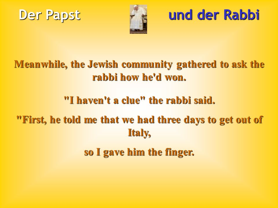 Der Papst und der Rabbi Meanwhile, the Jewish community gathered to ask the rabbi how he d won.