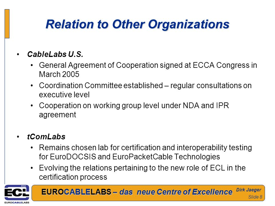 Dirk Jaeger EUROCABLELABS – das neue Centre of Excellence Slide 8 Relation to Other Organizations CableLabs U.S.