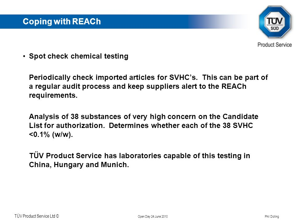 Klicken Sie, um das Titelformat zu bearbeiten TÜV Product Service Ltd © Open Day 24 June 2010 Phil Dolling Coping with REACh Spot check chemical testi