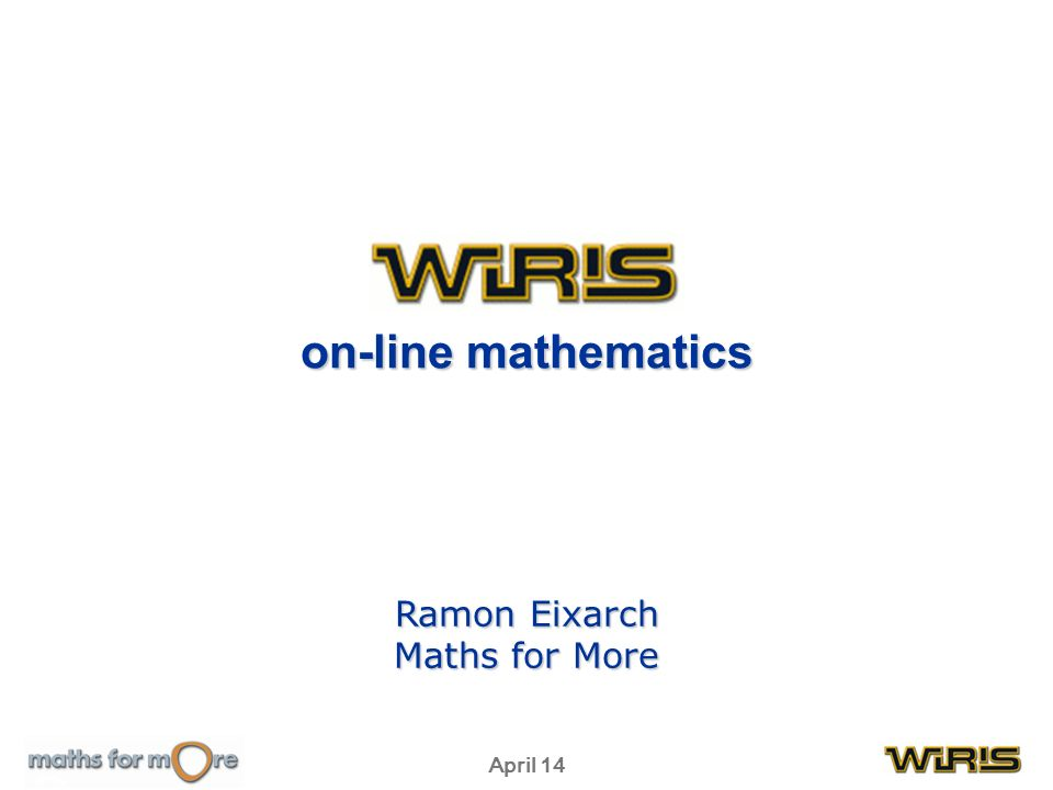 April 14 on-line mathematics Ramon Eixarch Maths for More