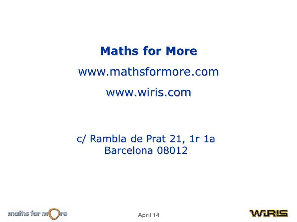 April 14 c/ Rambla de Prat 21, 1r 1a Barcelona 08012 Maths for More www.mathsformore.comwww.wiris.com