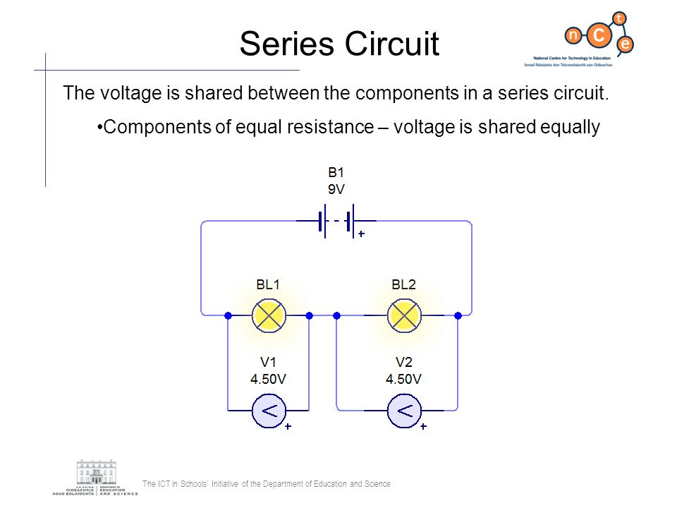 The ICT in Schools Initiative of the Department of Education and Science Series Circuit The voltage is shared between the components in a series circu