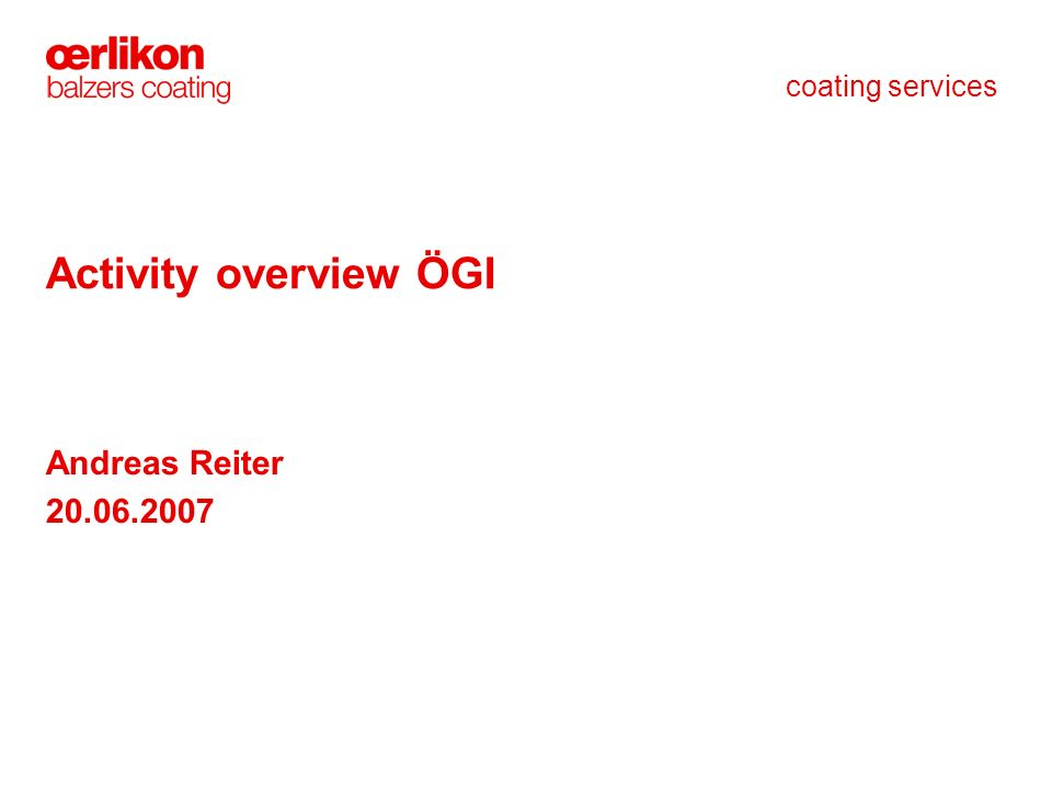 coating services Activity overview ÖGI Andreas Reiter 20.06.2007