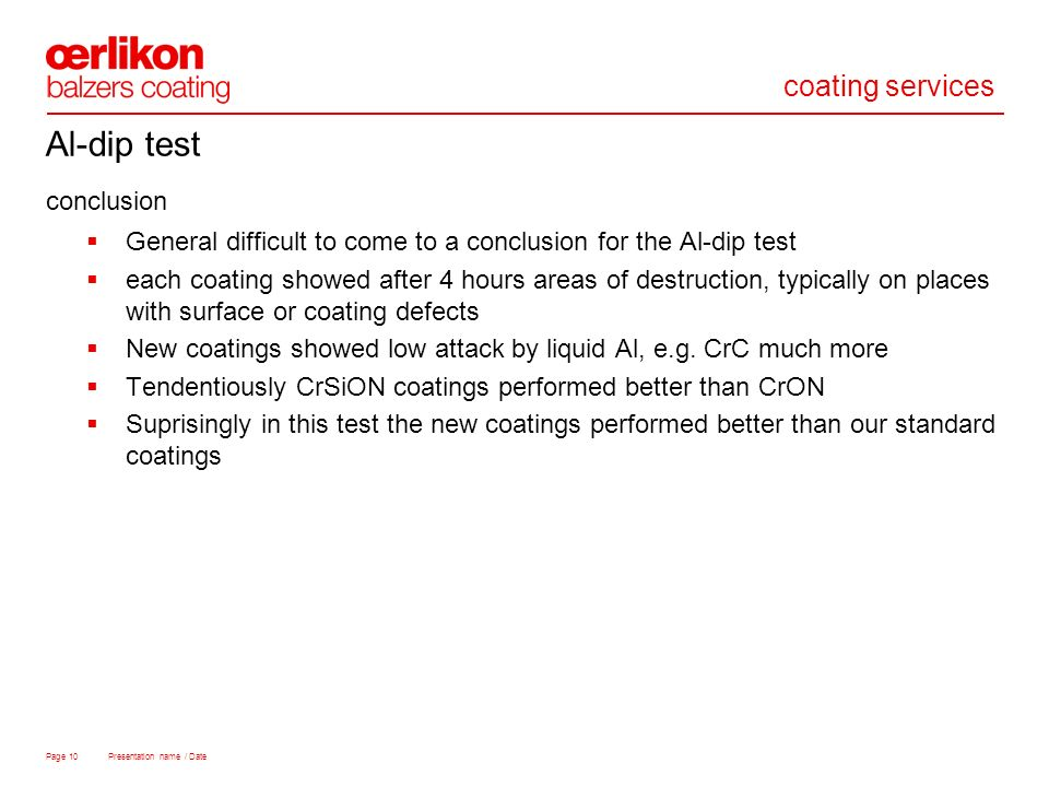 coating services Page 10 Presentation name / Date Al-dip test conclusion General difficult to come to a conclusion for the Al-dip test each coating sh