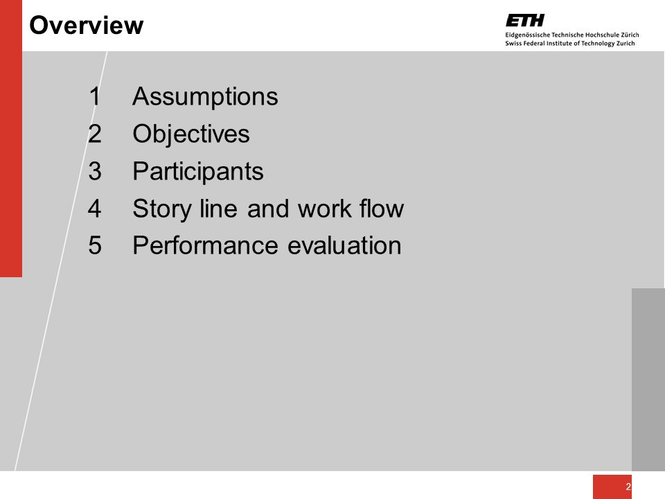 2 Overview 1Assumptions 2Objectives 3Participants 4Story line and work flow 5Performance evaluation