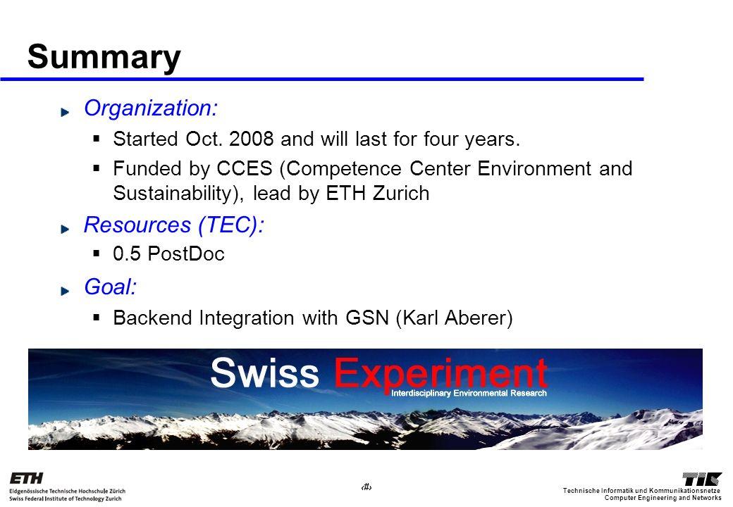 13 Computer Engineering and Networks Technische Informatik und Kommunikationsnetze Summary Organization: Started Oct. 2008 and will last for four year