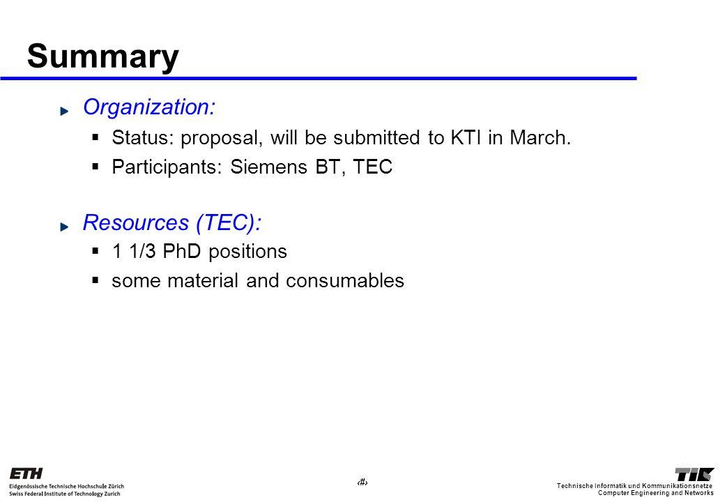 30 Computer Engineering and Networks Technische Informatik und Kommunikationsnetze Summary Organization: Status: proposal, will be submitted to KTI in March.