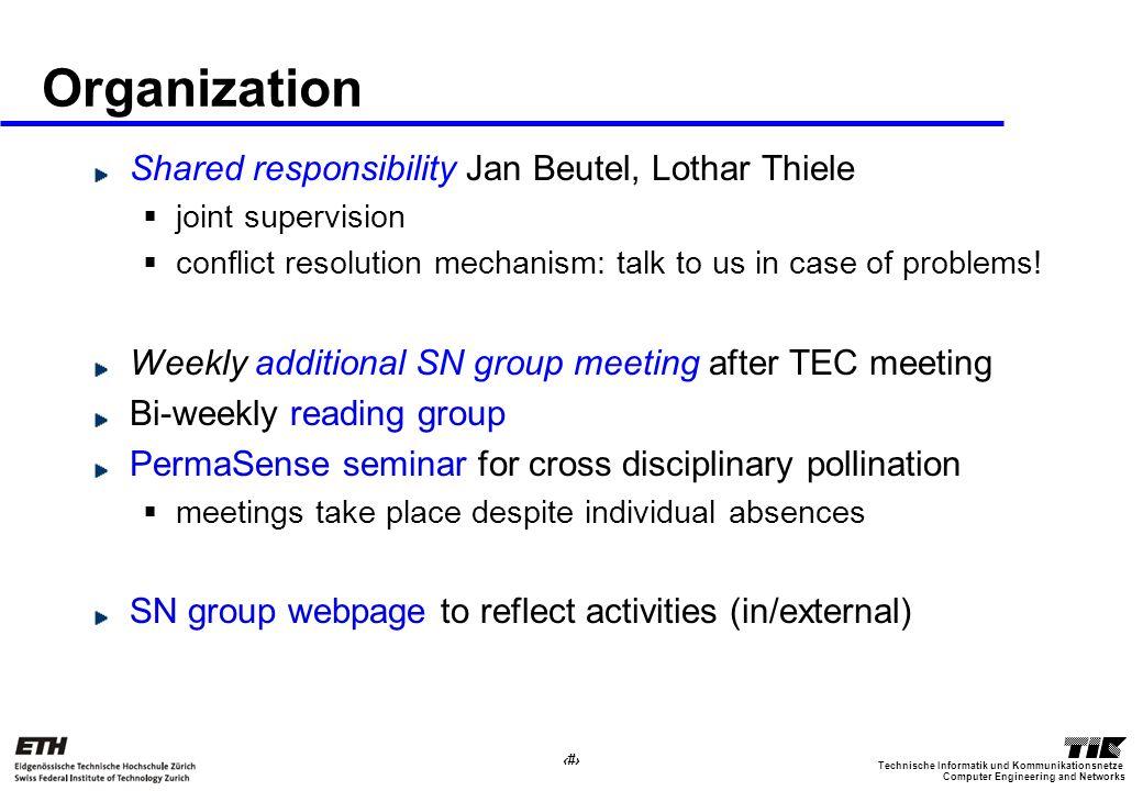 38 Computer Engineering and Networks Technische Informatik und Kommunikationsnetze Organization Shared responsibility Jan Beutel, Lothar Thiele joint supervision conflict resolution mechanism: talk to us in case of problems.
