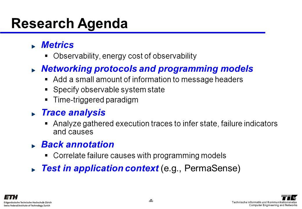 8 Computer Engineering and Networks Technische Informatik und Kommunikationsnetze Research Agenda Metrics Observability, energy cost of observability