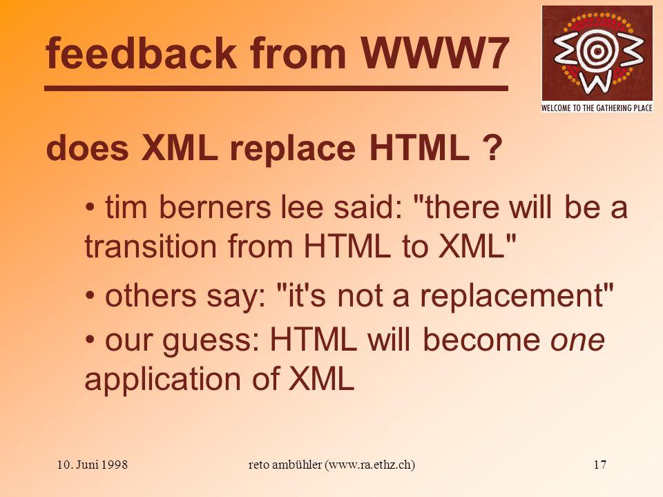 10. Juni 1998reto ambühler (www.ra.ethz.ch)17 does XML replace HTML .