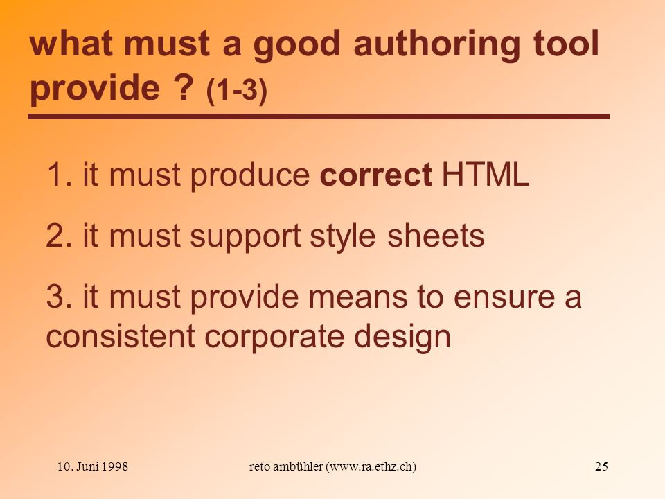10. Juni 1998reto ambühler (www.ra.ethz.ch)25 what must a good authoring tool provide ? (1-3) 1. it must produce correct HTML 2. it must support style