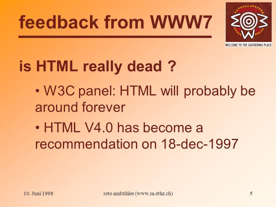 10. Juni 1998reto ambühler (www.ra.ethz.ch)5 is HTML really dead .