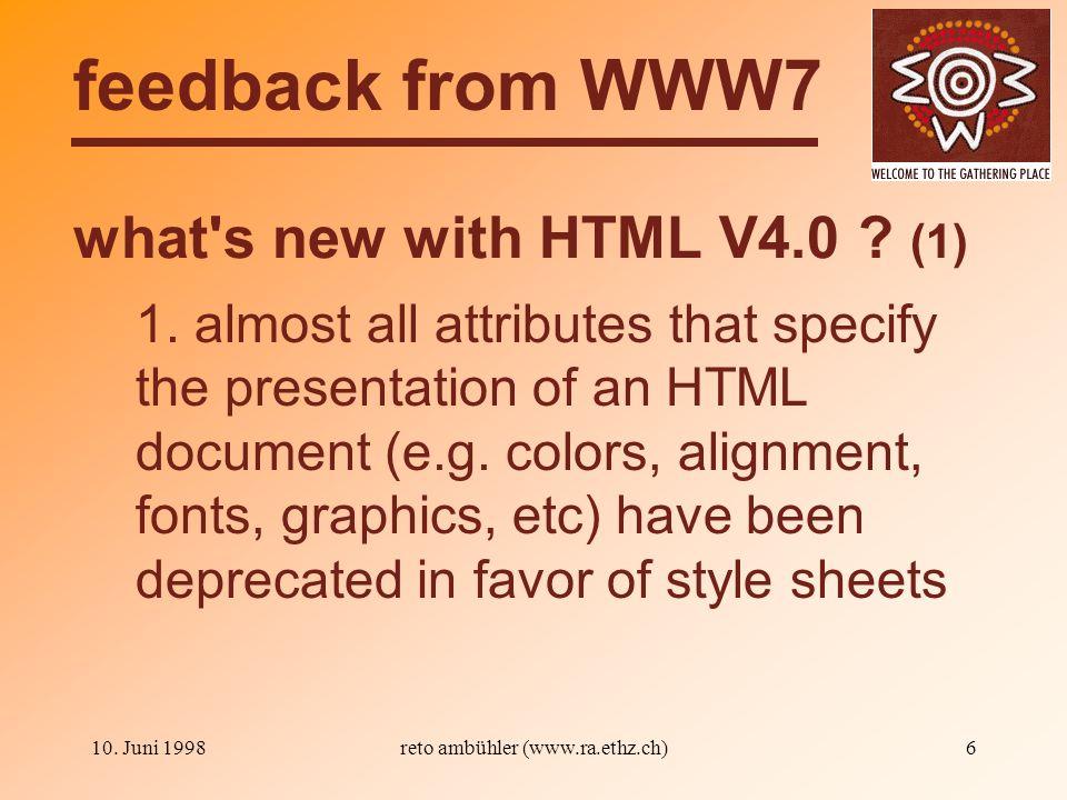 10. Juni 1998reto ambühler (www.ra.ethz.ch)6 what s new with HTML V4.0 .