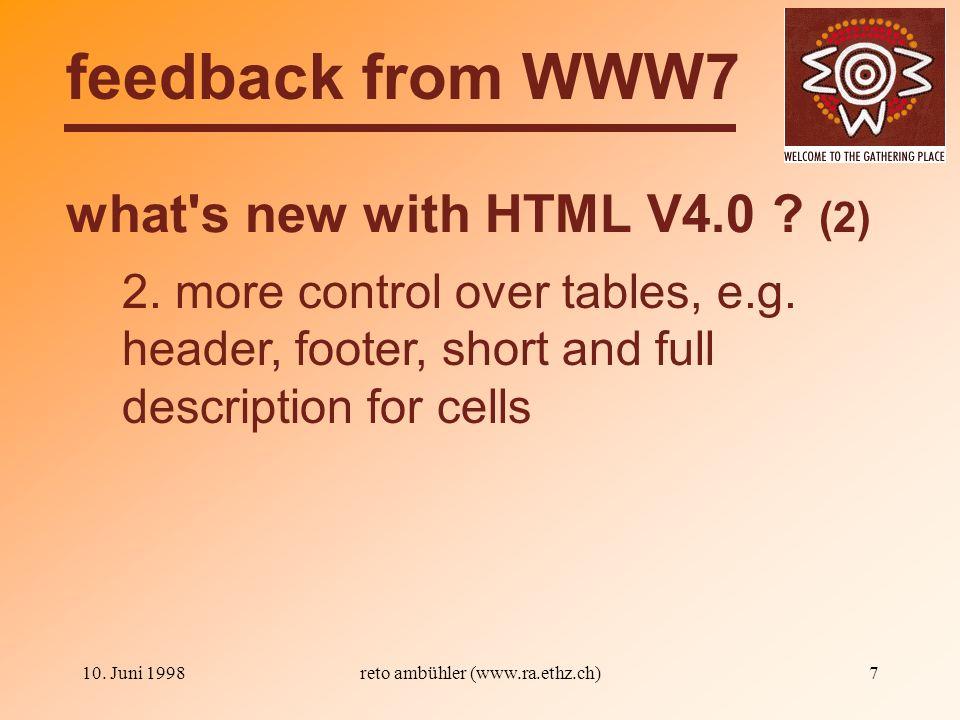 10. Juni 1998reto ambühler (www.ra.ethz.ch)7 what s new with HTML V4.0 .