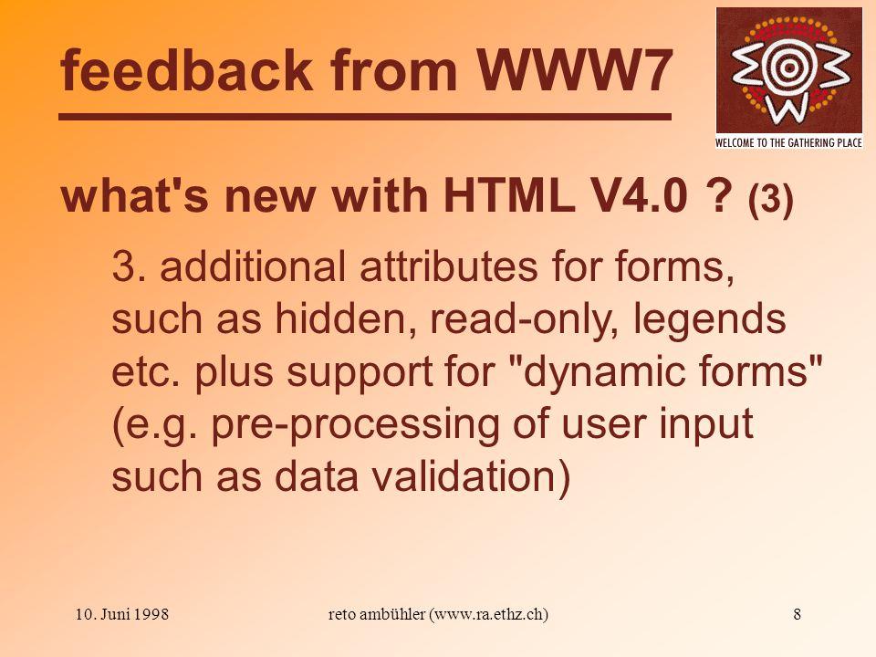 10. Juni 1998reto ambühler (www.ra.ethz.ch)8 what s new with HTML V4.0 .