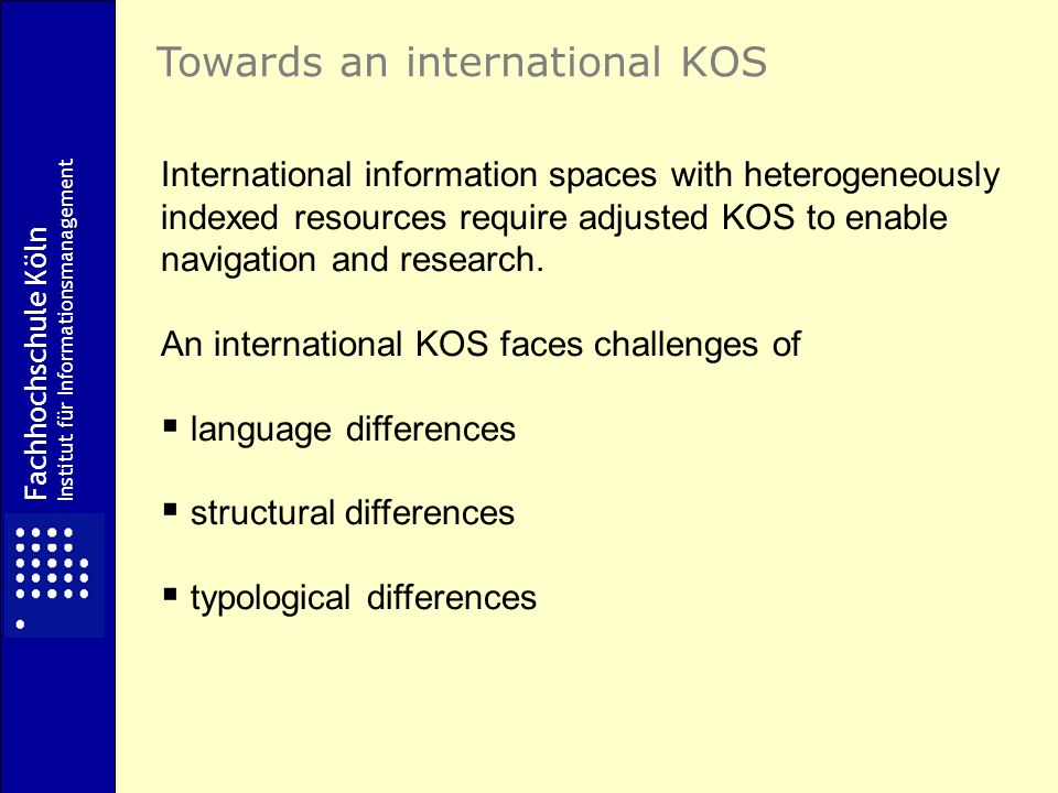 International information spaces with heterogeneously indexed resources require adjusted KOS to enable navigation and research.