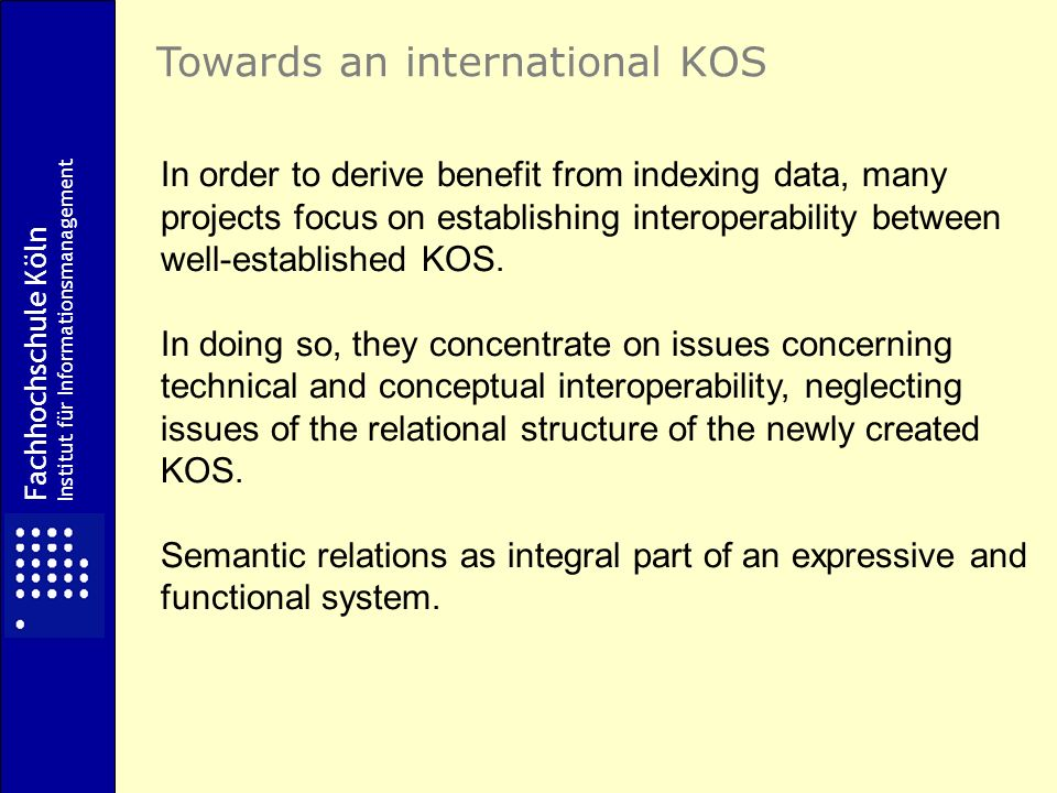 In order to derive benefit from indexing data, many projects focus on establishing interoperability between well-established KOS.