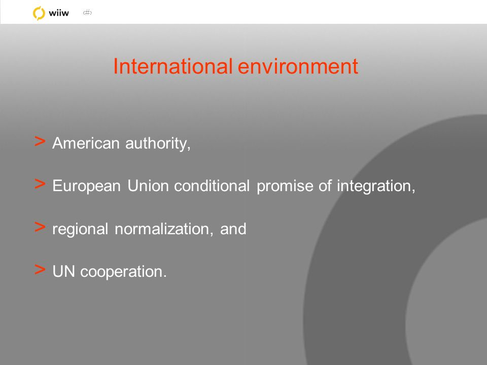 4 International environment > American authority, > European Union conditional promise of integration, > regional normalization, and > UN cooperation.