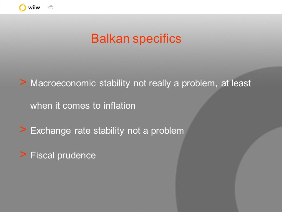 7 Balkan specifics > Macroeconomic stability not really a problem, at least when it comes to inflation > Exchange rate stability not a problem > Fisca